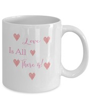 Love Is All There Is Coffee Mug - $20.00