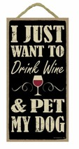"""I Just Want to Drink Wine and Pet My Dog Sign Plaque Dog 5"""" x 10"""" - $10.95"""