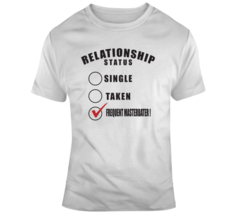 Relationship Status Frequent Masterbater  T Shirt - $20.99