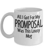 All I Got For My Promposal Was This Lousy Mug Funny Prom Date Joke Coffee Mug - $15.99
