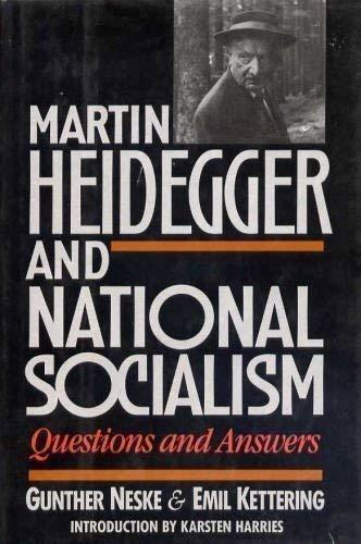 Martin Heidegger and National Socialism: Questions and Answers Neske, Gunther an
