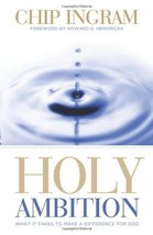 Holy Ambition: What it Take to Make a Difference for God Ingram, Chip R. - $5.80