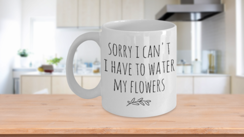 Primary image for Sorry Mug I Can't I Have To Water My Flowers Excuse Crossing Funny Coffee Cup Ce