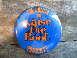 """I'm Gonna RAISE THE ROOF Tonight Pin 2"""" Button - $4.94"""