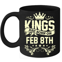 Kings Are Born On February 8th Birthday 11oz Coffee Mug Gift - $15.95