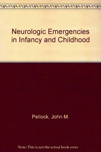 Neurologic emergencies in infancy and childhood Pellock, John M. and Myer, Edwin