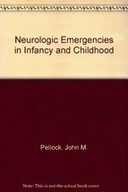 Neurologic emergencies in infancy and childhood Pellock, John M. and Myer, Edwin image 1