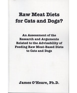 Raw Meat Diets for Cats and Dogs?  An Assessment :  James O'Heare Ph.D -... - $19.95
