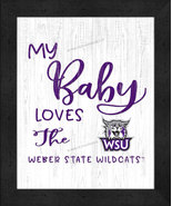 """""""My Baby Loves""""the Weber State Wildcats -12x16 Textured Look Framed Print - $39.95"""
