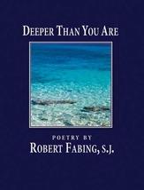 Deeper Than You Are by Bob Fabing, SJ