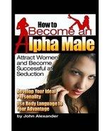 How to Become an Alpha Male [Paperback] [Jan 01, 2008] John Alexander - $43.96