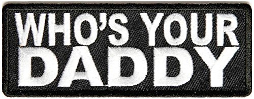 Who Is Your Daddy Patch - 4x1.5 inch