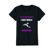 I Dont Need Therapy I Just Need A Dalmatian Dog T-shirt - $19.99+