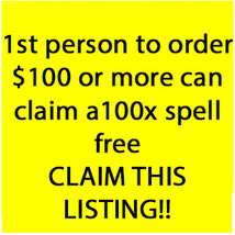 1ST PERSON TO ORDER $100 OR MORE CLAIM ANY 100X SPELL FOR FREE DEAL OFFERS - $0.00