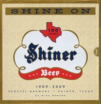 Shine On: 100 Years of Shiner Beer Renfro, Mike - $132.29