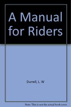 A manual for riders [Jan 01, 1949] Durrell, L. W - $3.99