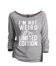 Thread Tank Im Not Weird Im Limited Edition Women's Slouchy 3/4 Sleeves ... - $24.99+