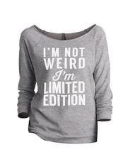 Thread Tank Im Not Weird Im Limited Edition Women's Slouchy 3/4 Sleeves ... - $24.99+