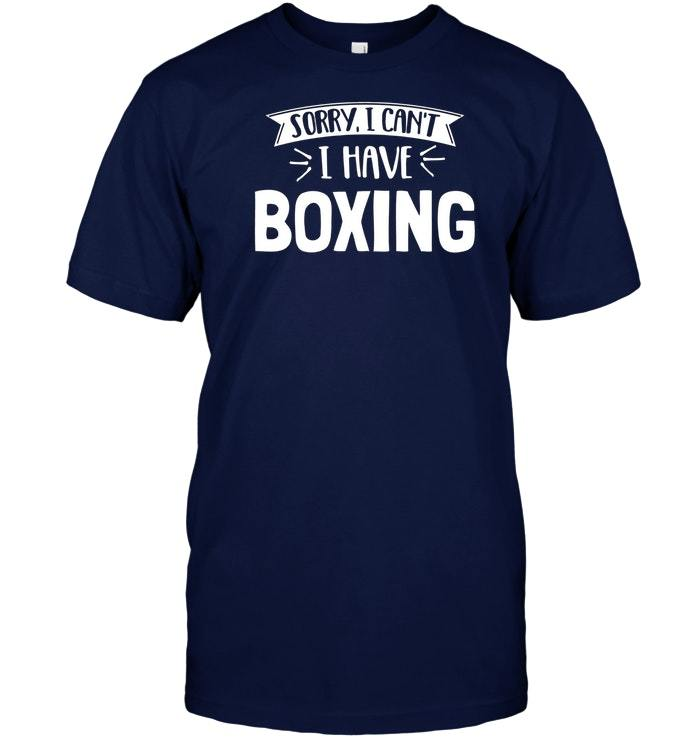 You Can T Play Boxing Shirt: Sorry I Can't I Have Boxing T Shirt Gift