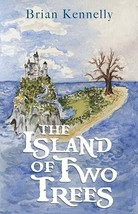 The Island of Two Trees by Brian Kennelly