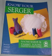 Know Your Serger (Creative Machine Arts Series) Baker, Naomi and Young, Tammy