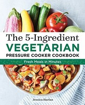 The 5-Ingredient Vegetarian Pressure Cooker Cookbook: Fresh Pressure Coo... - $6.99