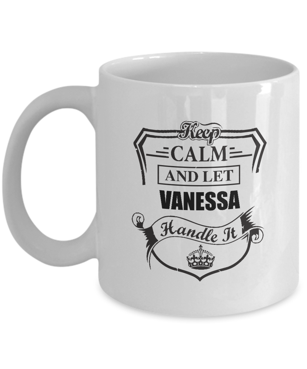 Our name is Mud mugs For Him, Her - Keep Calm And Let VANESSA Handle It - Motiva