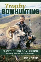 Trophy Bowhunting: Plan the Hunt of a Lifetime then Bag One for the Reco... - $6.30