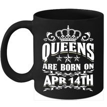 Queens Are Born on April 14th 11oz coffee mug Cute Birthday gifts - $15.95