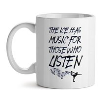 The Ice Has Music For Those Who Listens Figure Skating - Mad Over Mugs - Inspira - $20.53