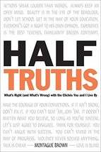 Half-Truths: What's Right (And What's Wrong) With the Cliches You and I Live by  image 2