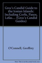Groc's Candid Guide to the Ionian Islands Including Corfu, Paxos, Lefkas, Cephal