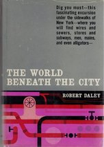 The World Beneath The City [Hardcover] Robert Daley