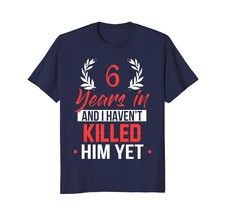 New Shirts - 6 Years In Shirt. 6th Year Anniversary Gift Idea for Her Men - $19.95+
