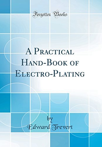 A Practical Hand-Book of Electro-Plating (Classic Reprint) [Hardcover] Trevert,