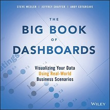 The Big Book of Dashboards: Visualizing Your Data Using Real-World Busin... - $24.18
