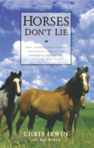Horses Don't Lie : What Horses Teach Us : Chris Irwin : New Softcover  @ZB - $14.35