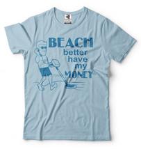Beach Better have my Money Tee Shirt Treasure Hunter Metal detector Tee - $14.99+