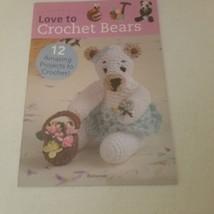 Love to Crochet Bears 12 projects Wellwood - $11.28