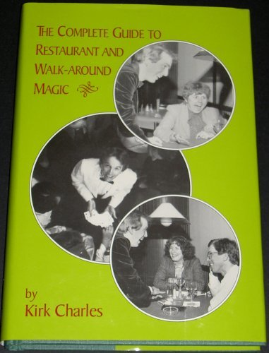 The Complete Guide to Restaurant and Walk-Around Magic [Hardcover] Charles, Kirk