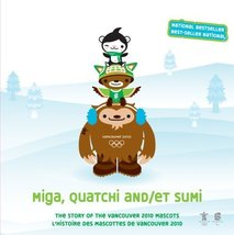 Miga, Quatchi and/et Sumi: The Story of the Vancouver 2010 Mascots / L'H... - $17.99