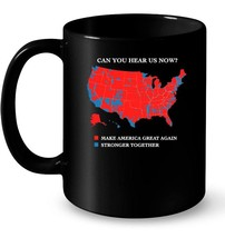 Can You Hear Us Now Stronger Together Gift Coffee Mug - $13.99+