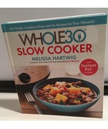 The Whole30 Slow Cooker 150 Totally Compliant Recipes With Instant Pot R... - $17.77