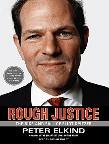 Rough Justice: The Rise and Fall of Eliot Spitzer [May 17, 2010] Elkind, Peter a