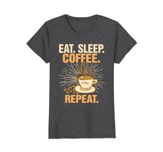 Funny Shirts - Eat. Sleep. Coffee. Repeat. - Funny Coffee T-Shirt Wowen - $19.95