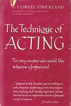 The technique of acting Strickland, Francis Cowles