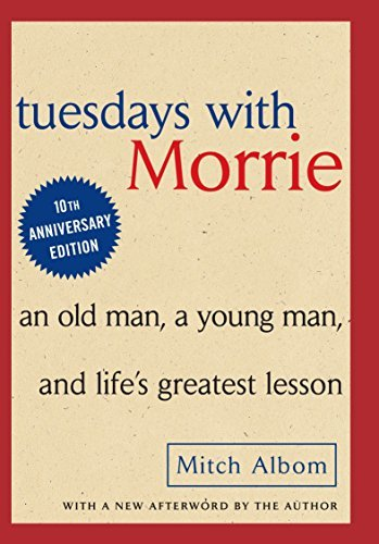 Primary image for Tuesdays with Morrie: An Old Man, A Young Man and Life's Greatest Lesson [Hardco