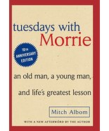 Tuesdays with Morrie: An Old Man, A Young Man and Life's Greatest Lesson... - $6.46