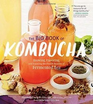 The Big Book of Kombucha: Brewing, Flavoring, and Enjoying the Health Be... - £16.89 GBP