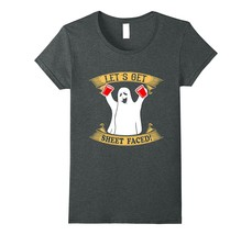 Ghost Let's Get Sheet Faced Shirt Funny Holiday T Shirt Women - $19.95+